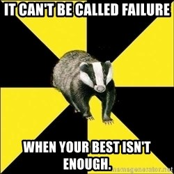 PuffBadger - it can't be called failure when your best isn't enough.