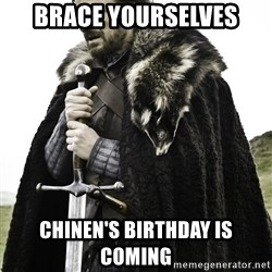 Sean Bean Game Of Thrones - BRACE YOURSELVES CHINEN'S BIRTHDAY IS COMING
