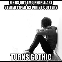 First World Problems - FINDS OUT EMO PEOPLE ARE STEREOTYPED AS WRIST CUTTERS TURNS GOTHIC