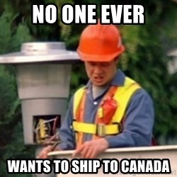 No One Ever Pays Me in Gum - No one ever wants to ship to canada