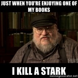 George Martin kills a Stark - just when you're enjoying one of my books i kill a stark