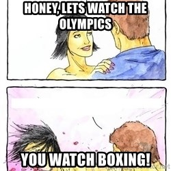 Alpha Boyfriend - Honey, lets watch the olympics you watch boxing!