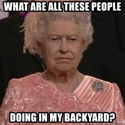 the queen olympics - What are all these people doing in my backyard?