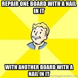 Fallout 3 - repair one board with a nail in it with another board with a nail in it