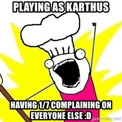 BAKE ALL OF THE THINGS! - playing as karthus having 1/7 complaining on everyone else :D
