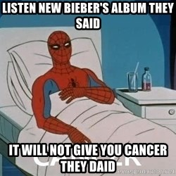 Cancer Spiderman - Listen new Bieber's album they said it will not give you cancer they daid