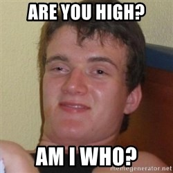 Really highguy - are you high? am i who?