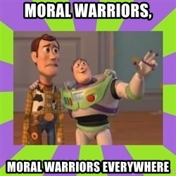 X, X Everywhere  - Moral warriors, Moral warriors everywhere