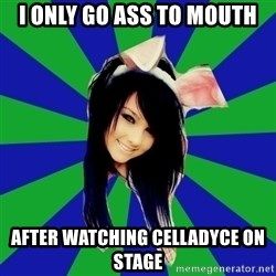 Typical Scene Girl - i only go ass to mouth after watching celladyce on stage