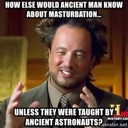 Giorgio A Tsoukalos Hair - How else would ancient man know about masturbation... unless they were taught by ancient astronauts?