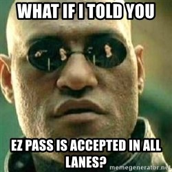 What If I Told You - what if i told you EZ pass is accepted in all lanes?
