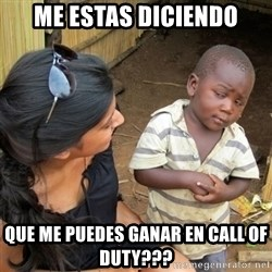 skeptical black kid - ME ESTAS DICIENDO QUE ME PUEDES GANAR EN CALL OF DUTY???