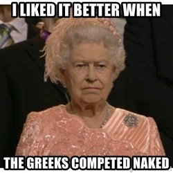 Unimpressed Queen - i liked it better when the greeks competed naked