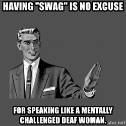 "Grammar Guy - having ""swag"" is no excuse for speaking like a mentally challenged deaf woman."
