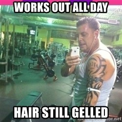 gym tool - works out all day hair still gelled