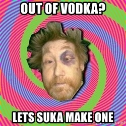 Russian Boozer - Out of vodka? Lets suka maKe one