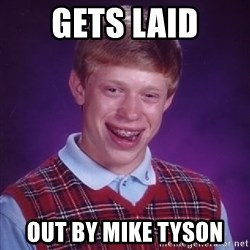 Bad Luck Brian - gets laid out by mike tyson