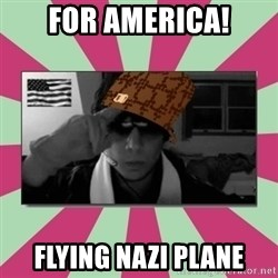 Scumbag Chilled - For america! flying nazi plane