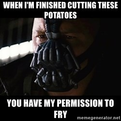 The Dark Knight Rises - when i'm finished cutting these potatoes you have my permission to fry