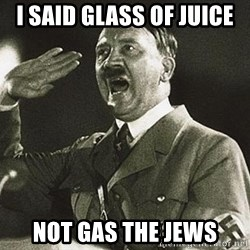 Hitler says nyan - I SAID GLASS OF JUICE  NOT GAS THE JEWS