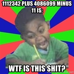Exam Kid - 1112342 plus 4086099 minus 11 is: WTF IS THIS SHIT?