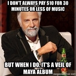 The Most Interesting Man In The World - I don't always pay $10 for 30 minutes or less of music But when i do, it's a veil of maya album