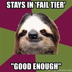 """Just-Lazy-Sloth - stays in 'fail tier' """"good enough"""""""