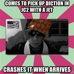 Scumbag Chilled - Comes to pick up DICTION in jc2 with a jet crashes it when arrives