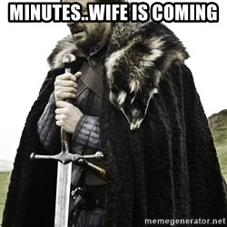 Sean Bean Game Of Thrones - minutes..wife is coming