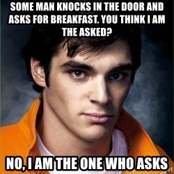 Walter Jr. - SOME MAN KNOCKS IN THE DOOR AND ASKS FOR BREAKFAST. YOU THINK I AM THE ASKED? NO, I AM THE ONE WHO ASKS