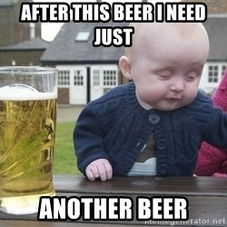 drunk baby 1 - after this beer i need just another beer