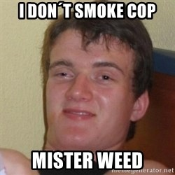Really Stoned Guy - I DON´T SMOKE cop mister weed