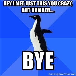 Socially Awkward Penguin - hey i met just this you crazy, but number.... bye