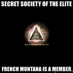Incompetent Illuminati - secret Society of the elite French montana is a member