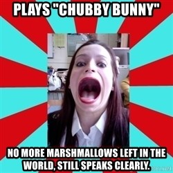 "Big Mouth Girl - PLAYS ""CHUBBY BUNNY"" NO MORE MARSHMALLOWS LEFT IN THE WORLD, STILL SPEAKS CLEARLY."