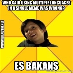Quien dijo que es malo es bkn - who said using multiple languages in a SINGLE meme was wrong? es bakans