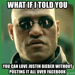 Matrix Morpheus - what if i told you you can love justin bieber without posting it all over facebook