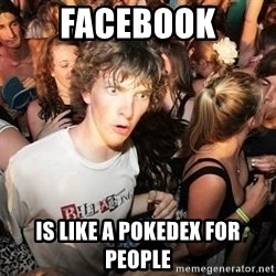 Sudden Realization Ralph - FACEBOOK is like a pokedex for people