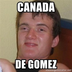 Really highguy - canada de gomez