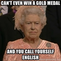 One is not amused - can't even win a gold medal and you call yourself english