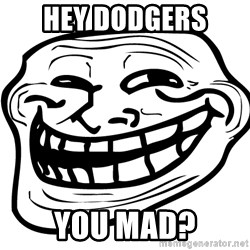 You Mad - Hey dodgers  you mad?