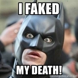 Scared Batman - i faked my death!
