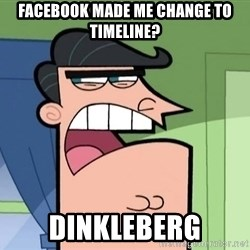 Dinkleberg - Facebook made me change to timeline? dinkleberg