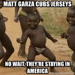 Success African Kid - Matt Garza Cubs Jerseys No Wait, they're staying in America