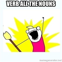 All the things - Verb all the nouns