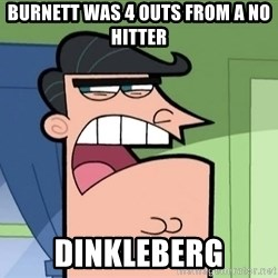 Dinkleberg - Burnett was 4 outs from a no hitter dinkleberg