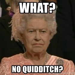 Unimpressed Queen Elizabeth  - What? No Quidditch?