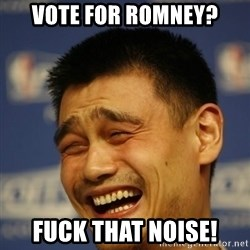 Yaoming - Vote for romney? Fuck That noise!