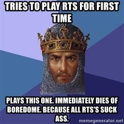 Age Of Empires - tries to play rts for first time plays this one. immediately dies of boredome. because all rts's suck ass.