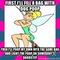 Pooperbell - First I'll fill a bag with dog poop Then I'll poop my own into the same bag and light the poop on somebody's doorstep
